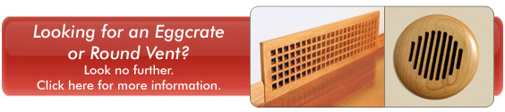 Looking for an Eggcrate or Round Vent? Look no further. Click here for more details.
